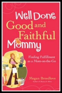 Well Done Good and Faithful Mommy